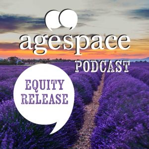 Age Space Podcast about equity release