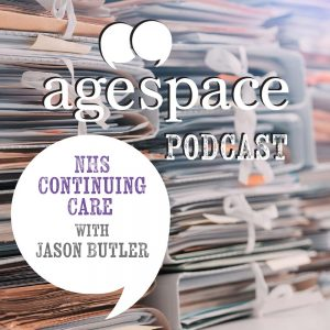 Age Space Podcast - NHS Continuing Care with Jason Butler