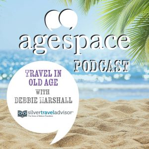 Age Space Podcast – Travel in Old Age with Debbie Marshall
