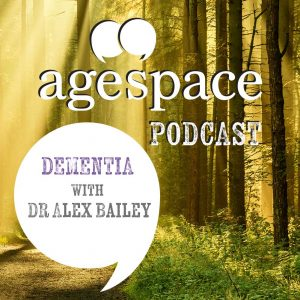 Dementia with Dr Alex Bailey – Age Space Podcast
